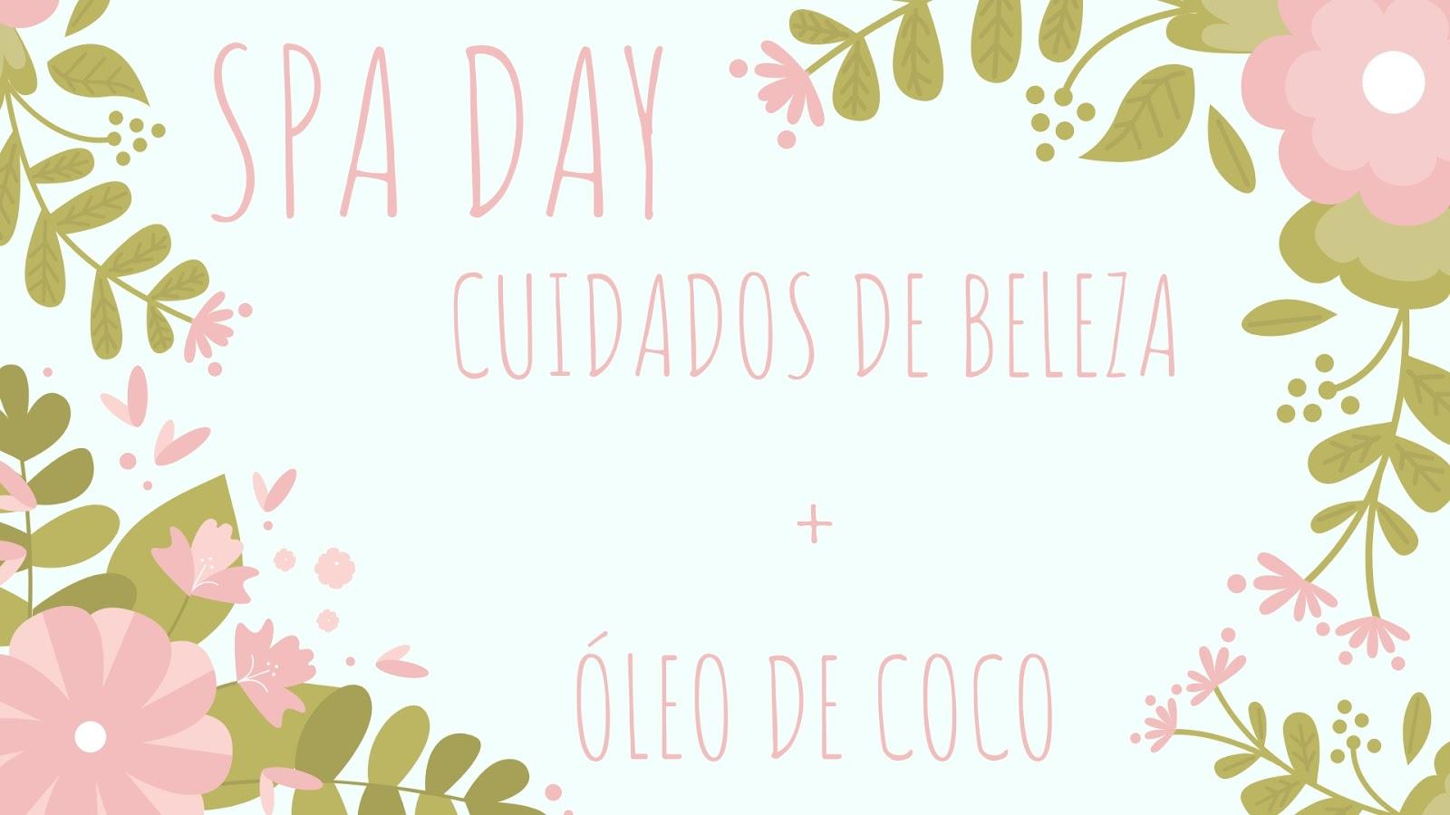 SPA DAY: cuidados de beleza + óleo de coco