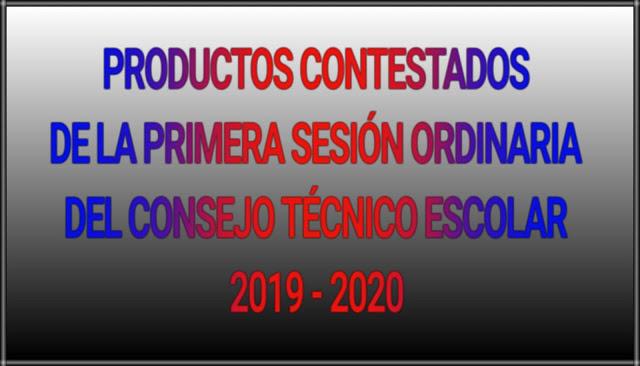 PRODUCTOS CONTESTADOS-CONSEJO TÉCNICO ESCOLAR-PRIMERA SESIÓN ORDINARIA