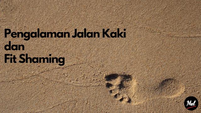Pengalaman Jalan Kaki dan Fit Shaming
