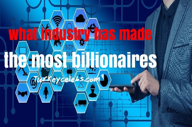 what industry has made the most billionaires