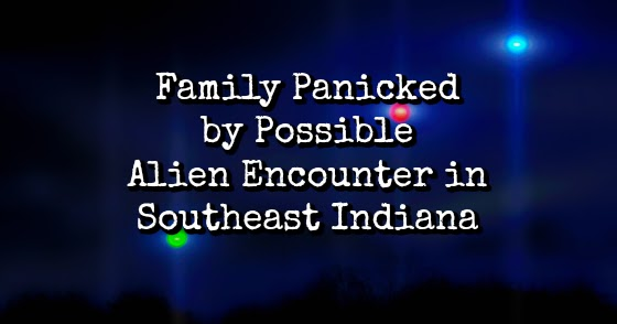 Family Panicked by Possible Alien Encounter in Southeast Indiana