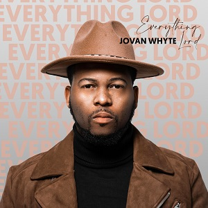LYRICS: Jovan Whyte - Everything Lord