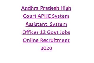 Andhra Pradesh High Court APHC System Assistant, System Officer 12 Govt Jobs Online Recruitment 2020