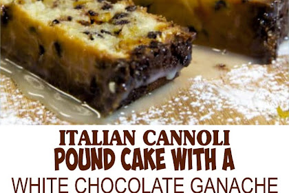 ITALIAN CANNOLI POUND CAKE WITH A WHITE CHOCOLATE GANACHE