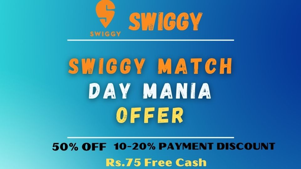 Swiggy match Day mania offers - Up to 50% off + 10% Off + [Earn Rs.25 Swiggy Money Daily]