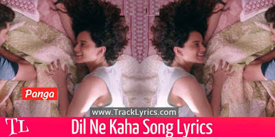 dil-ne-kaha-song-lyrics-panga