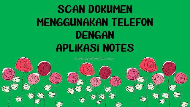 Scan Dokumen Menggunakan Telefon Dengan Aplikasi Notes