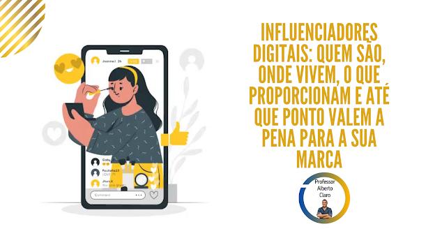 Influenciadores Digitais: quem são, onde vivem, o que proporcionam e até que ponto valem a pena para a sua marca