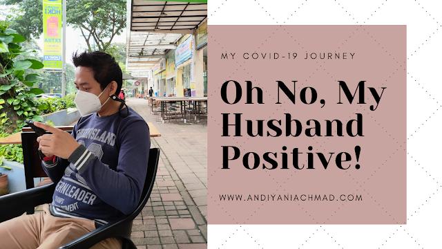 My Covid-19 Journey: Oh No, My Husband Positive!
