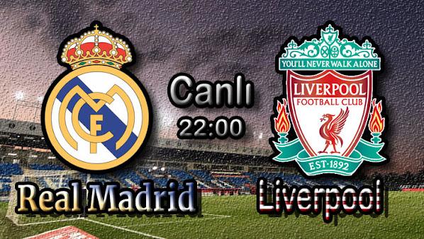 Real Madrid - Liverpool canlı maç izle