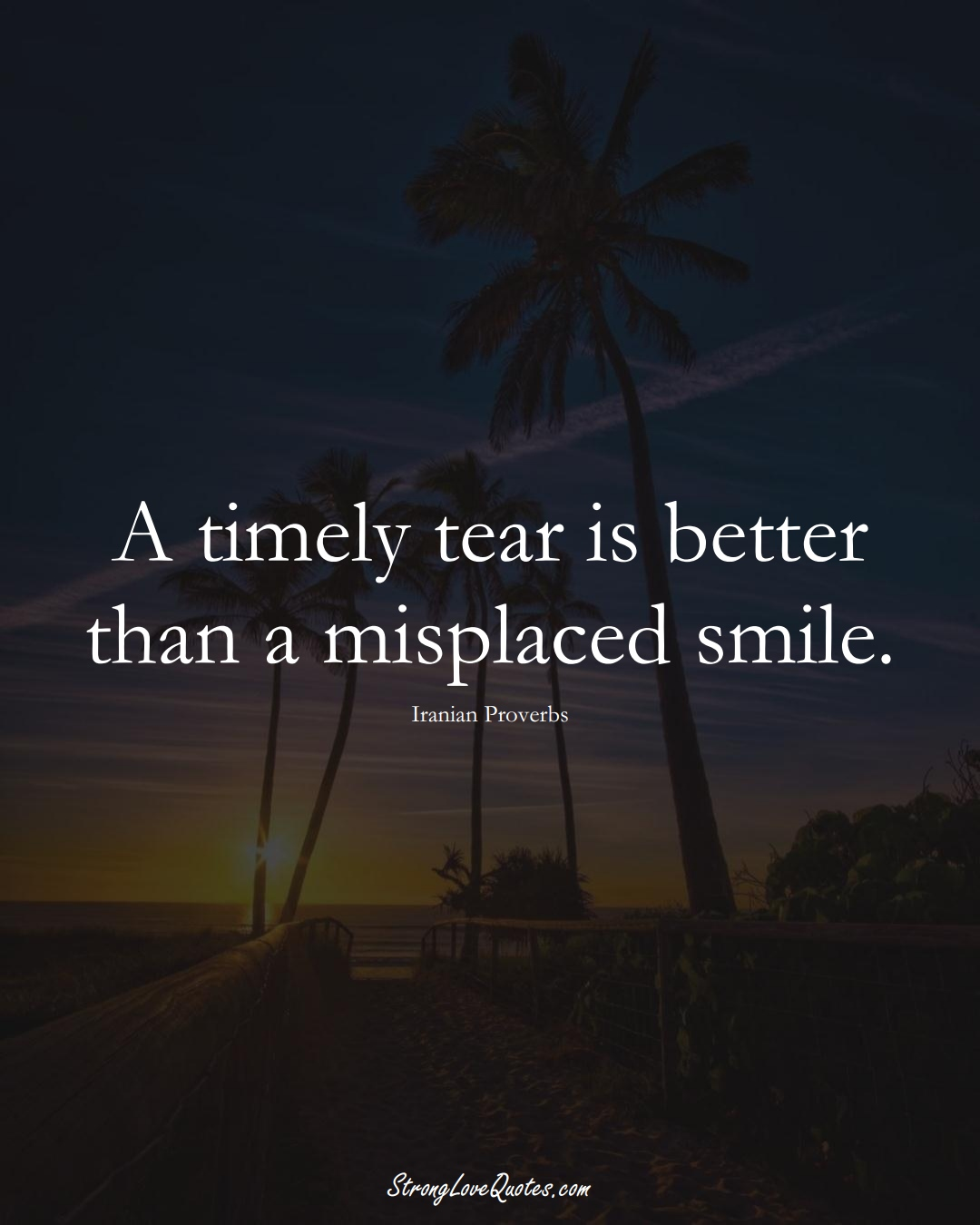 A timely tear is better than a misplaced smile. (Iranian Sayings);  #MiddleEasternSayings