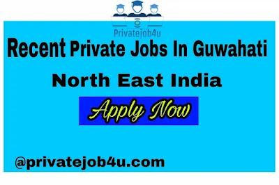 Latest private job in Guwahati,Assam 2020