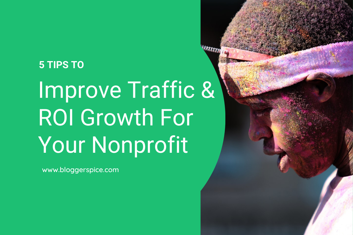 5 Tips to Improve Traffic and ROI Growth For Your Nonprofit