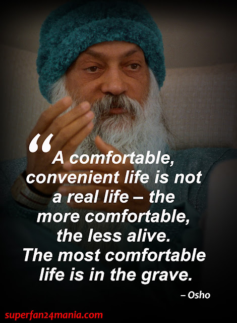 """A comfortable, convenient life is not a real life – the more comfortable, the less alive. The most comfortable life is in the grave."""