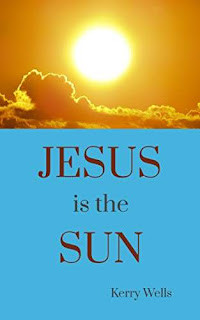 Jesus is the Sun - non-fiction free book promotion Kerry Wells