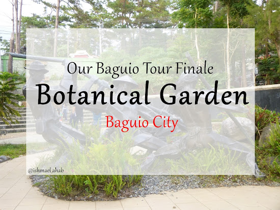 Our Baguio Tour Finale in Botanical Garden