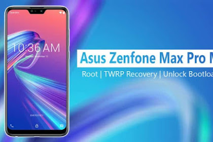 Cara Root Asus Zenfone Max Pro M2 dan Install TWRP Recovery