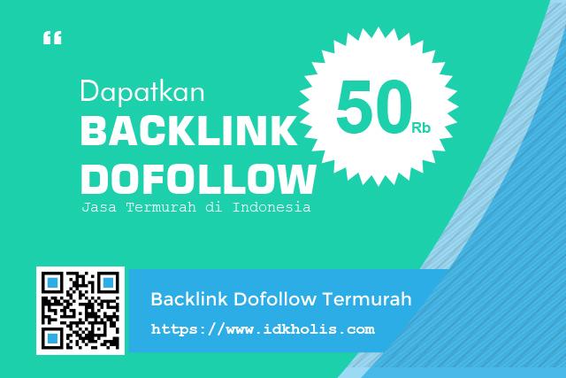 Dapatkan Backlink Dofollow Termurah di Indonesia Hanya di Idkholis