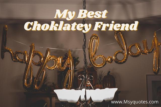 My Best Choklaty Friend Happy Birthday