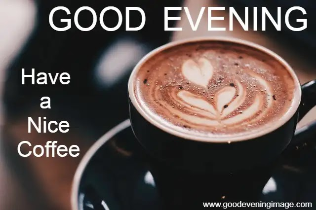 Good Evening with Coffee Images | Good Evening coffee | Good Evening Image