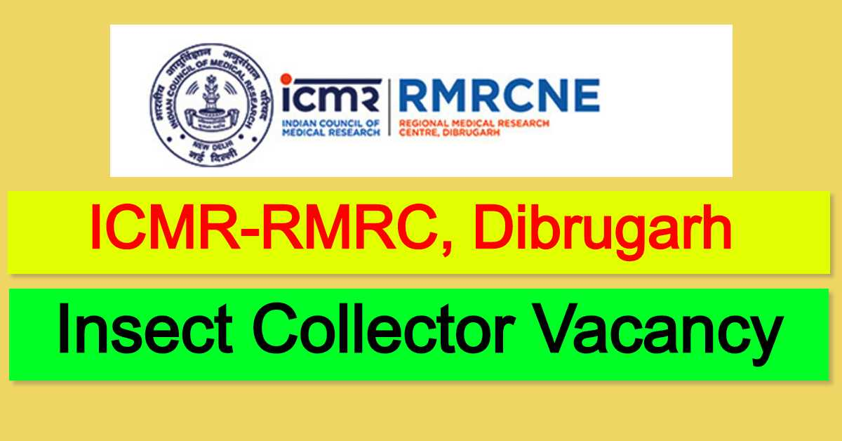 ICMR-RMRC, Dibrugarh Recruitment 2020 : Apply For Insect Collector Vacancy