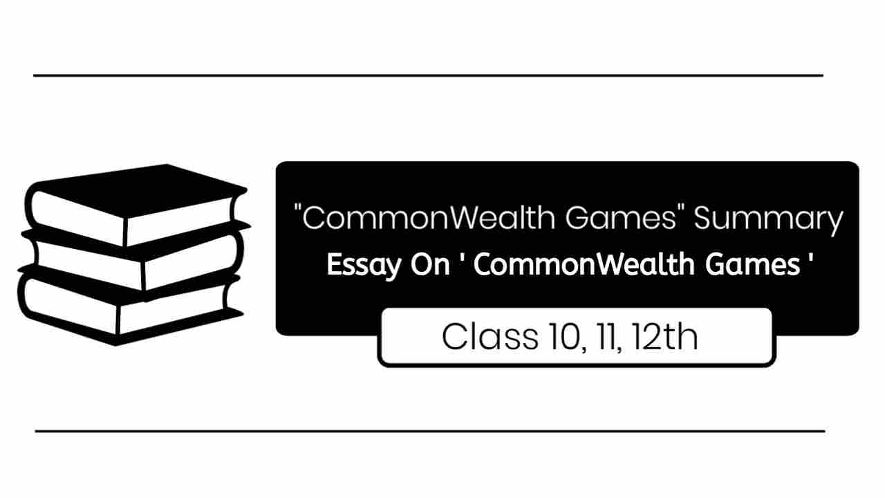 Essay On 'CommonWealth Games' - Short Summary On 'CommonWealth Games' For Class 9, 10, 11, 12, short essay on commonwealth game 200 word