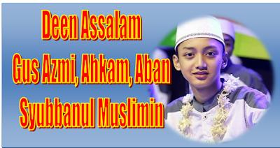 Lirik Deen Assalam Versi Bahasa Indonesia - Syubbanul Muslimin Vocal gus Azmi, Ahkam Dan Aban