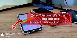 Cara Membuat Watermark Shot On Iphone Di Kamera Android