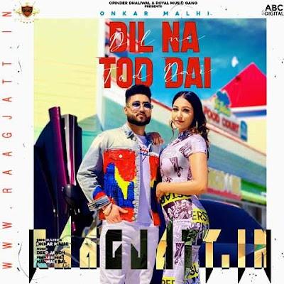 Dil Na Tod Dai by Onkar Malhi & Harman Bal lyrics