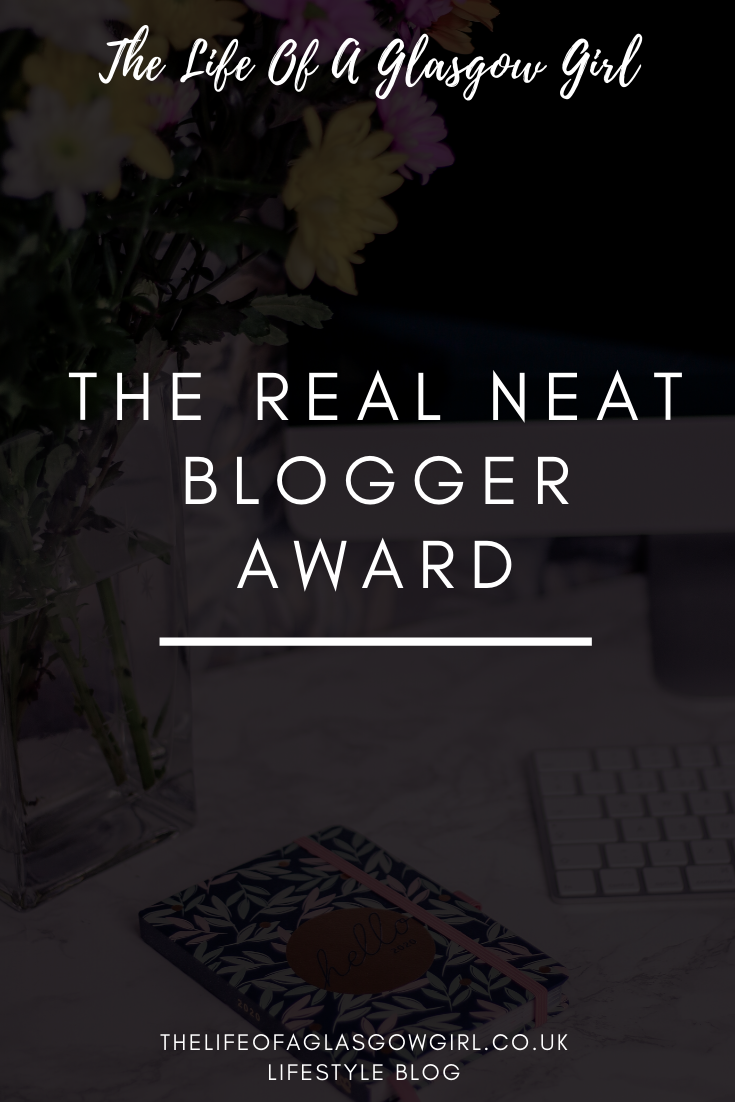 The Real Neat Blogger Award tag - A blogger tag with 7 questions on Thelifeofaglasgowgirl.co.uk