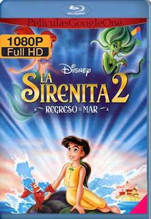 La Sirenita 2: Regreso Al Mar [2000] [1080p BRrip] [Latino-Inglés] [GoogleDrive] RafagaHD