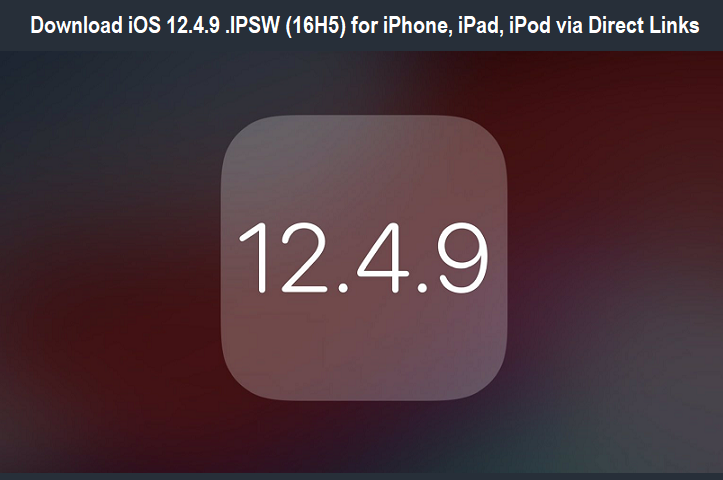 Download iOS 12.4.9 .IPSW (16H5) for iPhone, iPad, iPod via Direct Links