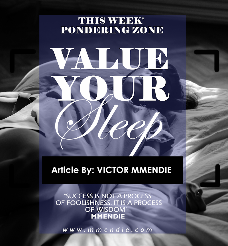 VALUE YOUR SLEEP - An Article By VICTOR MMENDIE