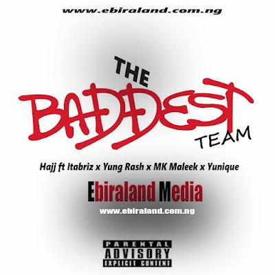 Music: Hajj ft Itabriz, Young Rash, Mk Maleek, & Yunique - Baddest Team