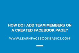 How do I add team members on a created Facebook page?