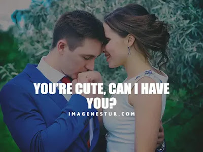 Love Captions-You're cute, can I have you?