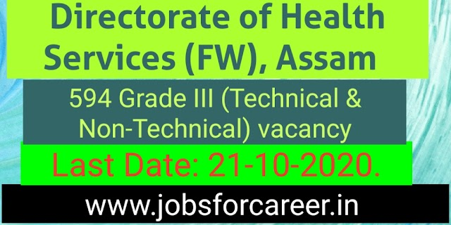 DHSFW, Assam Recruitment 2020 : Apply For 594 Grade III (Technical & Non-Technical) Vacancy