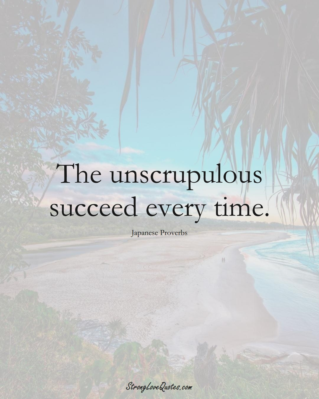 The unscrupulous succeed every time. (Japanese Sayings);  #AsianSayings