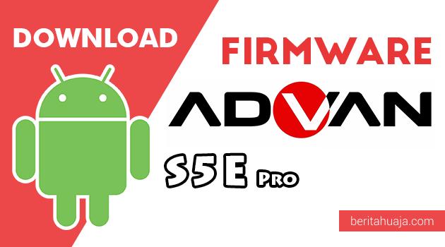 Download Firmware / Stock ROM Advan S5E Pro All Version
