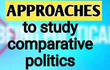 Approaches To Study Comparative Politics