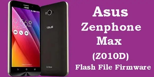 Asus Zenfone Max Z010D Flash File (Tested) Stock ROM Firmware