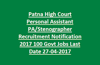 Patna High Court Personal Assistant PA Stenographer Recruitment Notification 2017 100 Govt Jobs Last Date 27-04-2017