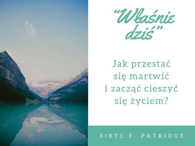 """""""Właśnie dziś"""" Sibyl F. Patridge - pozbądź się zmartwień i zacznij cieszyć się życiem, cz. 1"""