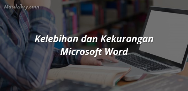 Kelebihan dan Kekurangan Microsoft Word