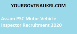 Assam PSC Motor Vehicle Inspector Recruitment 2020 - Check Eligibility