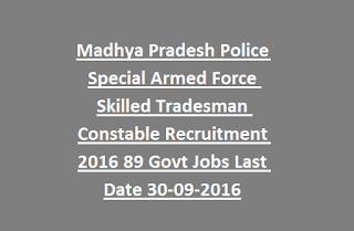 Madhya Pradesh Police Special Armed Force Skilled Tradesman Constable Recruitment Notification 2016 89 Govt Jobs Last Date 30-09-2016