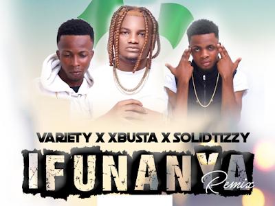 [Music] Solid Tizzy x Variety Ft Xbusta - Ifunanya