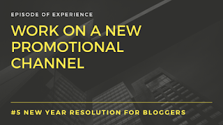 New Year Resolution for bloggers-Work on a new promotional channel