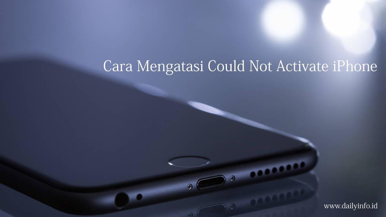 Cara Mengatasi Could Not Activate iPhone
