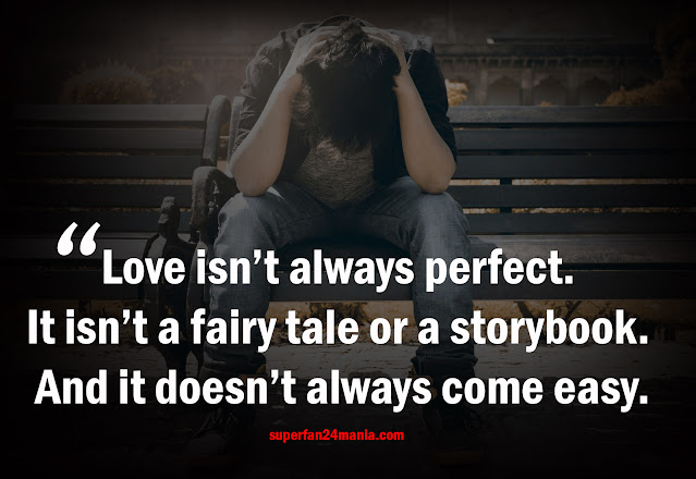 Love isn't always perfect. It isn't a fairy tale or a storybook. And it doesn't always come easy.